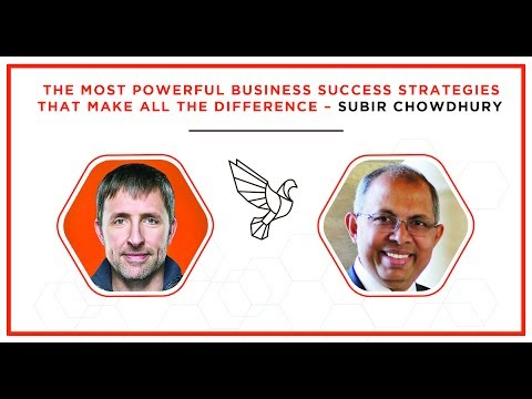The Most Powerful Business Success Strategies That Make All the Difference – Subir Chowdhury