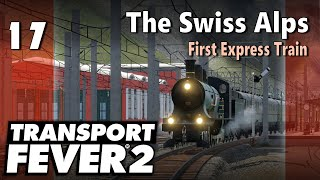 Transport Fever 2 | Modded Freeplay - The Swiss Alps #17: First Express Train