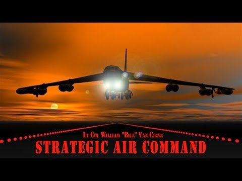 STRATEGIC AIR COMMAND: Lt Col William 'Bill' Van Cleve USAF