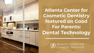 Atlanta Center for Cosmetic Dentistry featured on Good For Parents: Dental Technology Thumbnail