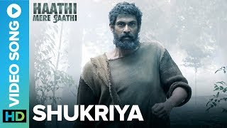 Shukriya - Official Video Song | Haathi Mere Saathi | Rana Daggubati, Pulkit Samrat, Zoya & Shriya