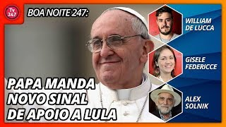 Baixar Boa Noite 247: Papa manda novo sinal de apoio a Lula