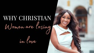 7 REASONS CHRISTIAN WOMEN LOSE IN THE GAME OF LOVE - CHRISTIAN DATING ADVICE