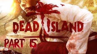 Dead Island - OOHHH LEUK!  - Part 15