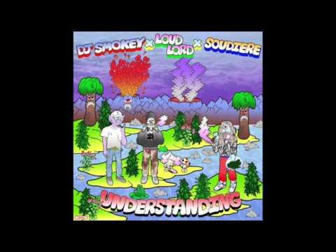 DJ Smokey x Loud Lord x Soudiere - Understanding