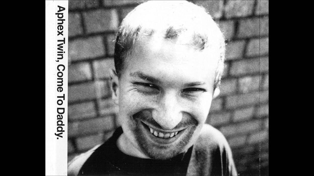 Aphex Twin – Come To Daddy (Pappy Mix) Lyrics - Genius