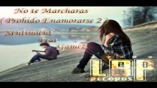 Sentimient Feat Gamez No te Marcharas ( Prohibido  Enamorarse 2 ) LBP Recordz