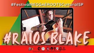 #24 RAIOS BLAKE no Festival REGGAE ROOTS Cultural SP