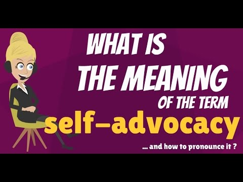 What is SELF-ADVOCACY? What does...