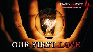 Effective Life Church - Our First Love - Pastor Matthew Guest