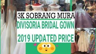 3K SOBRANG MURA | MAGANDA DIVISORIA BRIDAL GOWNS | 2019 LATEST PRICE 168, TABORA & D8 MALL