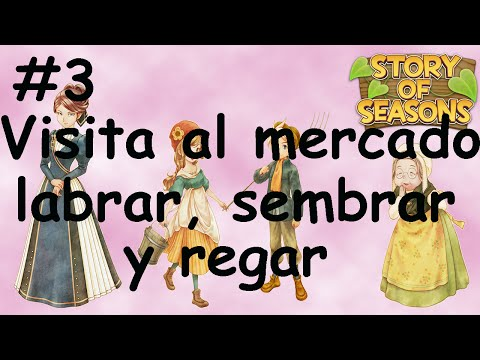 #3. Visita al Mercado, labrar, sembrar y regar - Harvest Moon Story Of Seasons