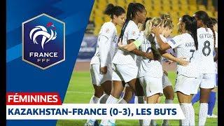 Les buts de Kazakhstan France Féminines 0 3 élim Euro 2021 I FFF 2019
