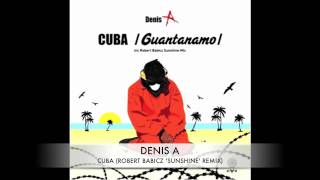 Denis A - Cuba (Robert Babicz Sunshine Remix) [BBC Radio 1]