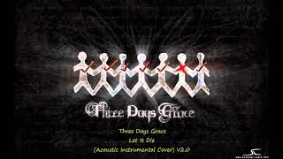 Three Days Grace Let It Die Acoustic Instrumental Cover V2 0