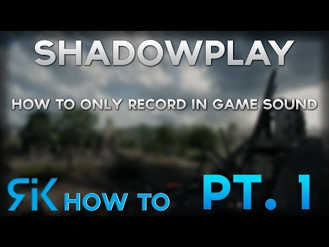 part 1 - Shadowplay: How to only record in game sound (Separate chat audio)