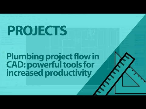 Plumbing project flow in CAD: powerful tools for increased productivity