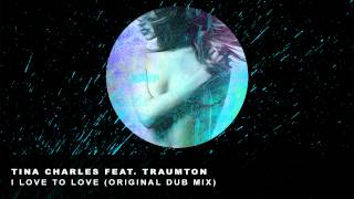 Tina Charles Feat. Traumton - I Love To Love (Original Dub Mix)
