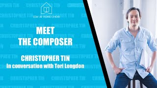 Meet The Composer: Christopher Tin. Stay At Home Choir November 2020