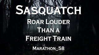 Sasquatch Roar Louder Than a Freight Train. Marathon_58