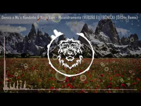 Malandramente - Dennis e Mc's Nandinho & Nego Bam (VERSÃO ELETRÔNICA) [Dil34n Remix]