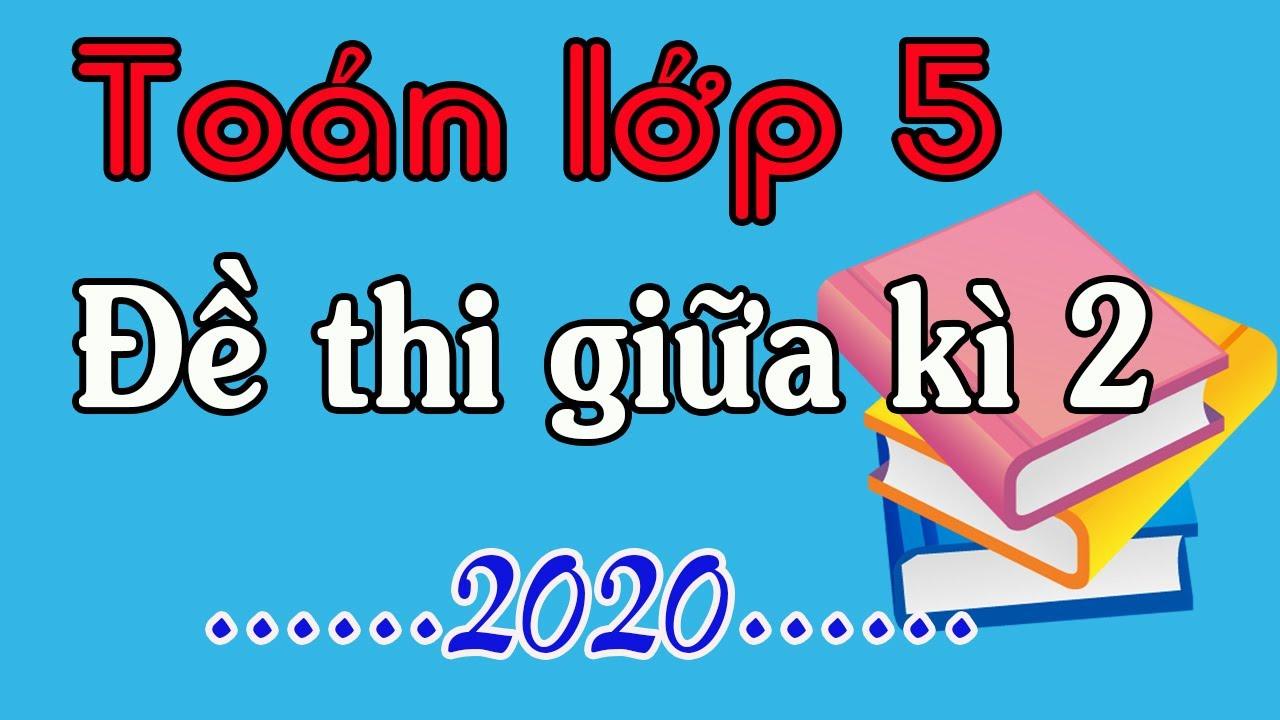 ĐỀ THI GIŨA HỌC KÌ 2 TOÁN LỚP 5  2020