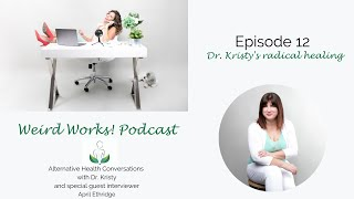 Dr. Kristy's radical healing: Episode 12 The Weird Works! Podcast