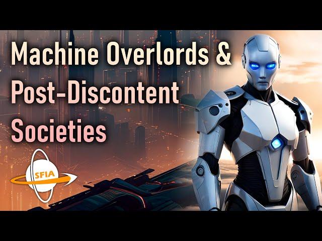 Machine Overlords & Post-Discontent Societies