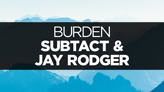 [LYRICS] Subtact & Jay Rodger - Burden