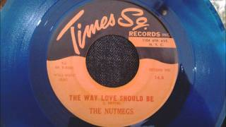 Nutmegs - The Way Love Should Be - Awesome New Haven Doo Wop
