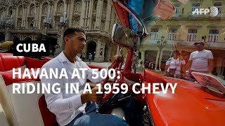 Havana at 500: riding in a 1959 Chevy | AFP