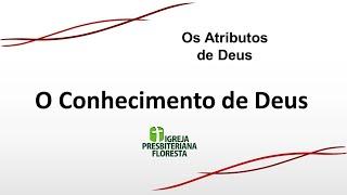 Os atributos de Deus - Os conhecimento de Deus    Escola dominical 21/03/21