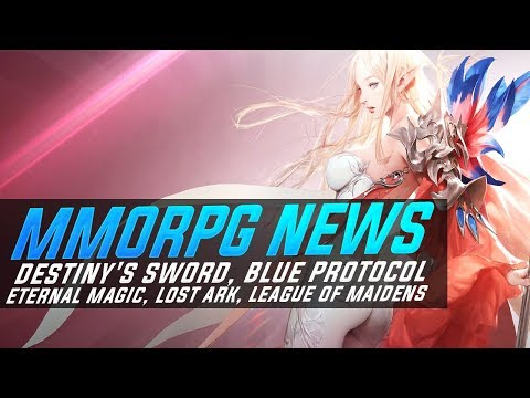 MMORPG News: WE GOT NEW MMOs! Destiny's Sword, Eternal Magic, Blue Protocol, League of Maidens