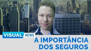 A IMPORTÂNCIA DOS SEGUROS NOS DIAS DE HOJE | Visual News