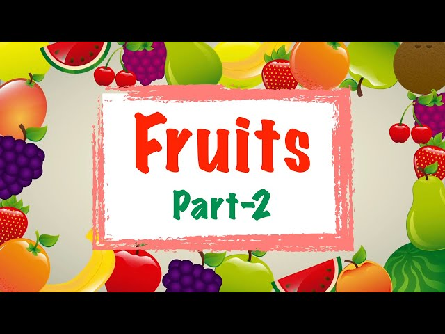Fruit Names - Part 2 || Pre-school Learning Video || English Educational Video || Fruit Name List