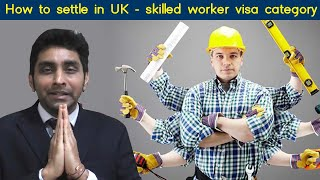 How to settle in uk – skilled worker visa category -2021