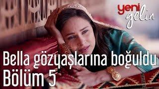 Yeni Gelin 5. Bölüm - Bella Gözyaşlarına Boğuldu