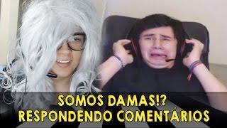 SOMOS DAMAS!? - RESPONDENDO COMENTÁRIOS!
