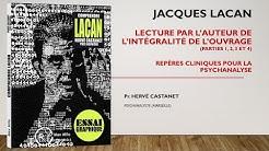 Hervé CASTANET : 'JACQUES LACAN - Repères pour la clinique psychanalytique' (version intégrale).