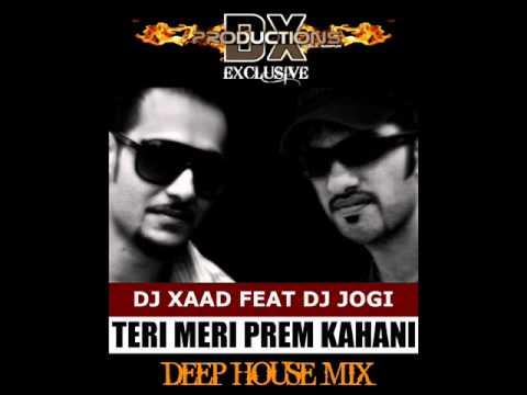 Teri Meri Prem Kahani (Deep House Mix) Dj Xaad Feat Dj Jogi |Un-Official|