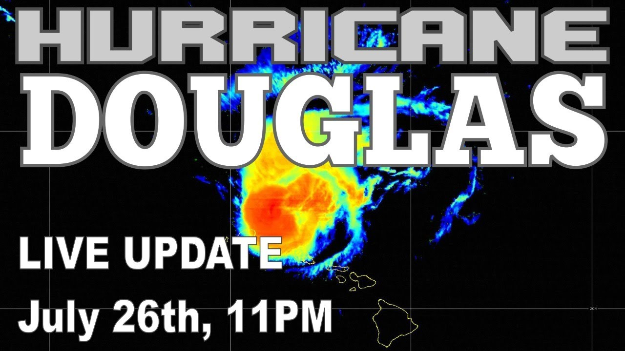 Live Hurricane Douglas Update News and Discussion for July 26th 11pm HST