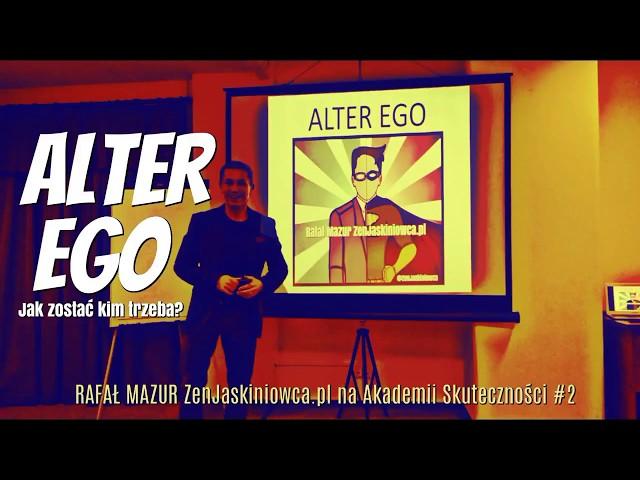 Alter Ego: Jak zostać kim trzeba? **ZWIASTUN**  Rafal Mazur ZenJaskiniowca.pl