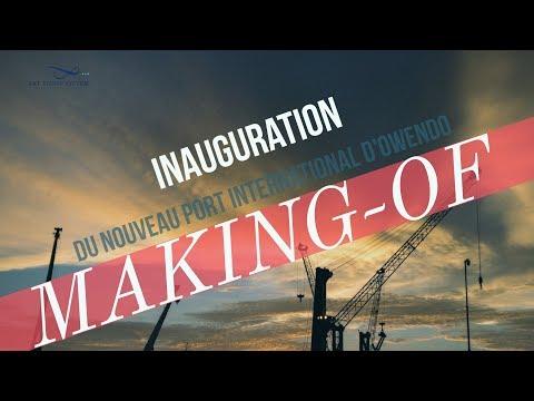 Making Of - Inauguration du Port d'Owendo