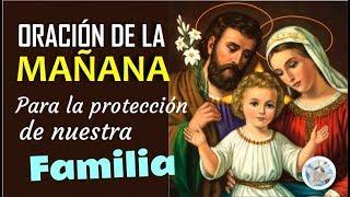 ORACIÓN DE LA MAÑANA PARA PEDIRLE A DIOS Y A SU SAGRADA FAMILIA NUESTRA PROTECCIÓN