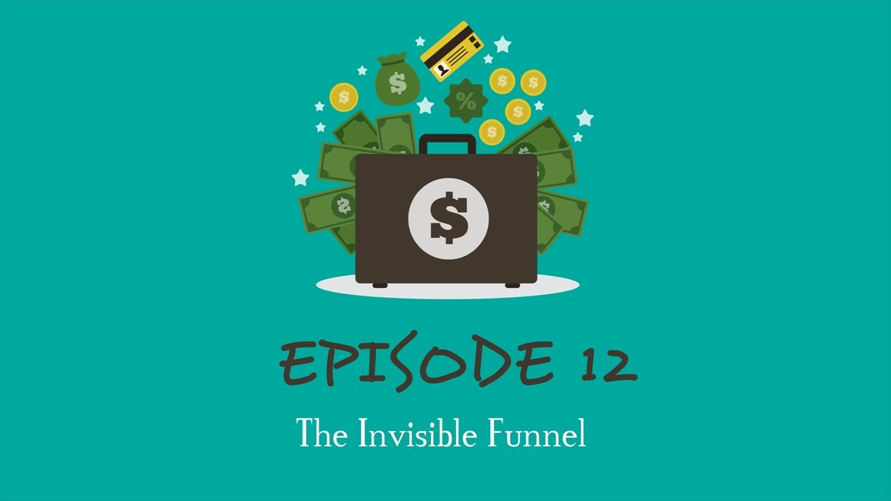 What The Funnel episode 12 - the Invisible Funnel