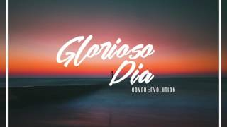 Glorioso Día- Evolution/Cover Glorious Day By: Passion