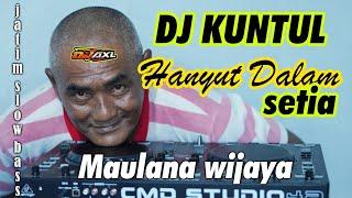 Download DJ KUNTUL - HANYUT DALAM SETIA  DJ AXL JATIM SLOW BASS