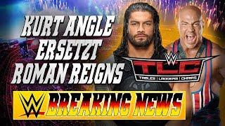 KURT ANGLE ersetzt ROMAN REIGNS bei TLC | WWE BREAKING NEWS