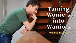 Turning Worriers Into Warriors
