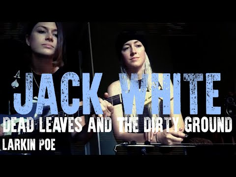 "Larkin Poe | Jack White Cover (""Dead Leaves And The Dirty Ground"") Mp3"